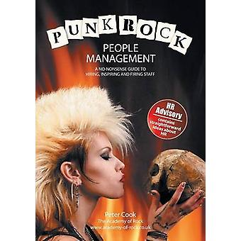 Punk Rock People Management A NoNonsense Guide to Hiring Inspiring and Firing Staff by Cook & Peter