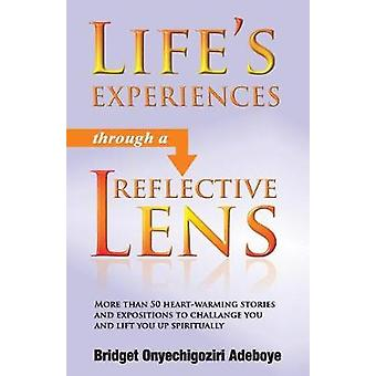 LIFES EXPERIENCES THROUGH A REFLECTIVE LENS More than 50 heartwarming stories and expositions to challenge you and lift you up spiritually Black  White  cream by Adeboye & Bridget ONYECHIGOZIRI