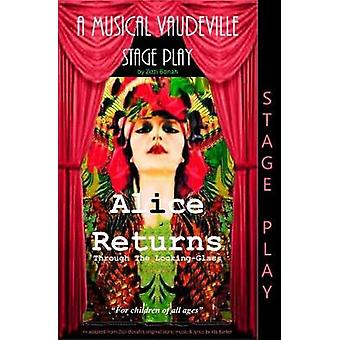 Alice Returns Through The LookingGlass A Musical Vaudeville Stage Play by Bonah & Zizzi