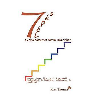 7 Lepes a Zokkenomentes Kommunikaciohoz  7 Steps to Flawless Communication Hungarian  Hogyan hozz ltre igazi kapcsoldst  nmagaddal s krltted mindenkivel s mindenn by Thomas & Kass