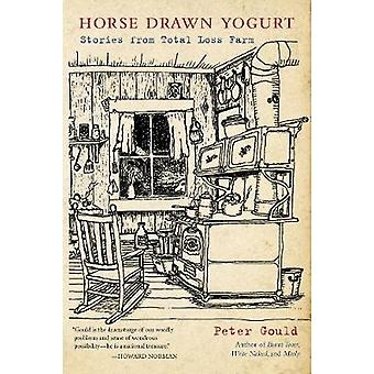 Horse Drawn Yogurt Stories from Total Loss Farm by Gould & Peter
