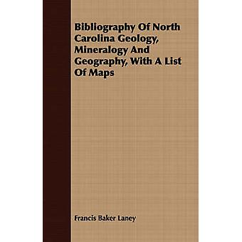 Bibliography Of North Carolina Geology Mineralogy And Geography With A List Of Maps by Laney & Francis Baker