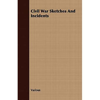 Civil War Sketches and Incidents by Various