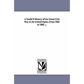A YouthS History of the Great Civil War in the United States From 1861 to 1865 ... by Horton & Rushmore G.