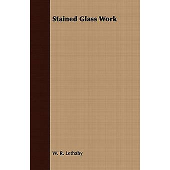 Stained Glass Work by Lethaby & W. R.