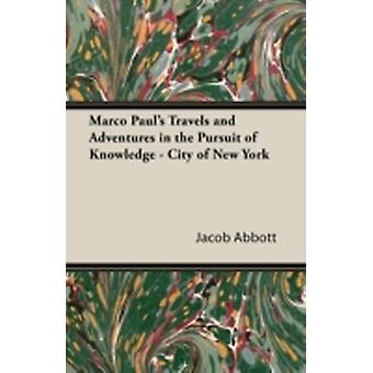 Marco Pauls Travels and Adventures in the Pursuit of Knowledge  City of New York by Abbott & Jacob