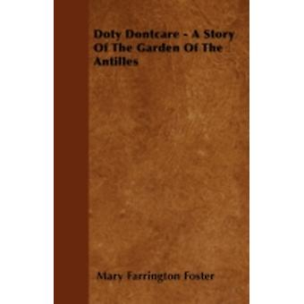Doty Dontcare  A Story Of The Garden Of The Antilles by Foster & Mary Farrington