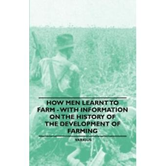 How Men Learnt to Farm  With Information on the History of the Development of Farming by & Various