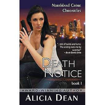 Death Notice the Northland Crime Chronicles Book 1 by Dean & Alicia