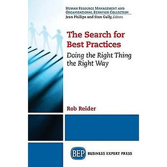 The Search For Best Practices Doing the Right Thing the Right Way by Reider & Rob