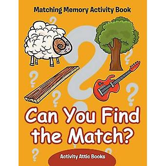Can You Find the Match Matching Memory Activity Book by Activity Attic Books