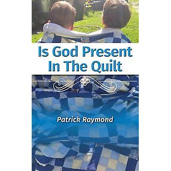 Is God Present in the Quilt by Raymond & Patrick