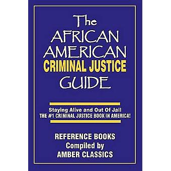 The African American Criminal Justice Guide Staying Alive and Out of Jail The 1 Criminaljustice Guidein America by Elmore & John V.