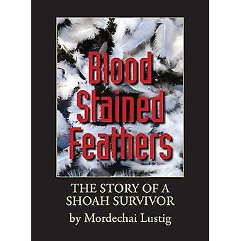 Blood Stained Feathers My Life Story By Mordechai Lustig from Nowy Scz by Lustig & Mordechai