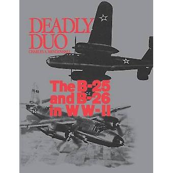 Deadly Duo The B25 and B26 in WWII by Mendenhall & Charles