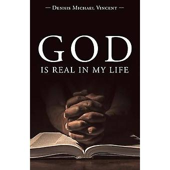 God is Real in My Life by Dennis Michael Vincent