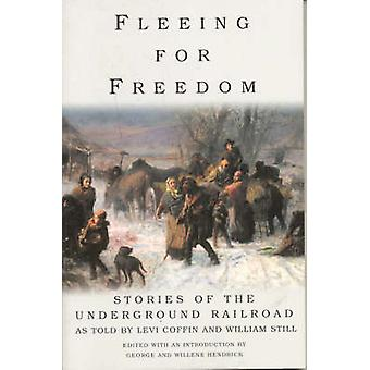 Fleeing for Freedom Stories of the Underground Railroad as Told by Levi Coffin and William Still by Hendrick & George