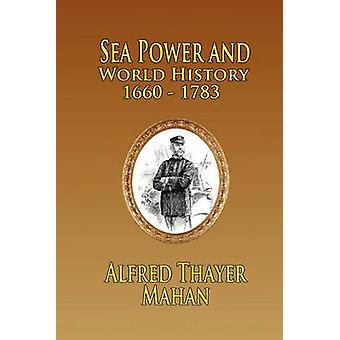 Sea Power and World History 16601783 by Mahan & Alfred Thayer