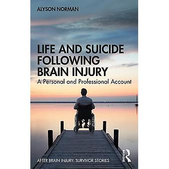 Life and Suicide Following Brain Injury by Alyson Norman