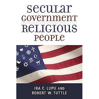 Secular Government - Religious People by Ira C. Lupu - Robert W. Tutt