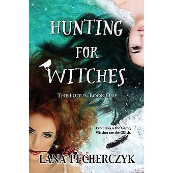 Hunting for Witches - The Ludus - Book One by Lana Pecherczyk - 9780994