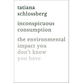 Inconspicuous Consumption - The Environmental Impact You Don't Know Yo