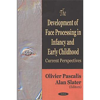 The Development of Face Processing in Infancy and Early Childhood - Cu