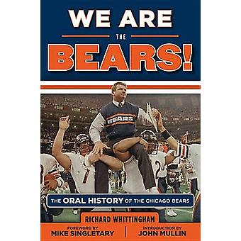 We Are the Bears! - The Oral History of the Chicago Bears by Richard W