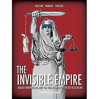 The Invisible Empire - Madge Oberholtzer And The Unmasking Of The Ku K