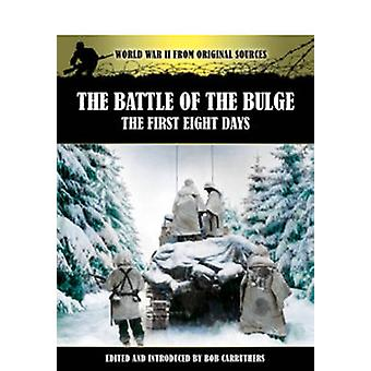 Battle of the Bulge - The First Eight Days by Bob Carruthers - 9781781