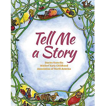 Tell Me a Story - Stories from the Waldorf Early Childhood Association