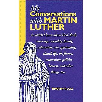 My Conversations with Martin Luther - In Which I Learn About God - Fai