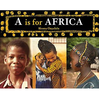 A is for Africa (Revised edition) by Ifeoma Onyefulu - Ifeoma Onyeful