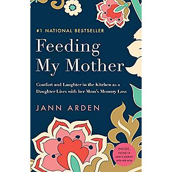 Feeding My Mother - Comfort and Laughter in the Kitchen as a Daughter