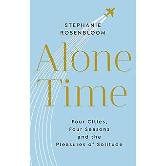 Alone Time - Four seasons - four cities and the pleasures of solitude