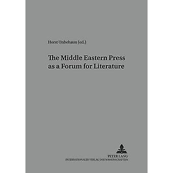 The Middle Eastern Press as a Forum for Literature by Horst Unbehaun