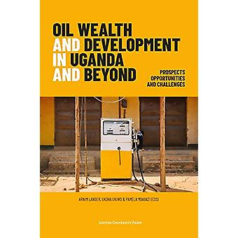 Oil Wealth and Development in Uganda and Beyond - Prospects - Opportun