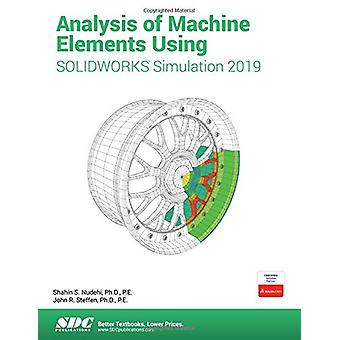 Analysis of Machine Elements Using SOLIDWORKS Simulation 2019 by Shah