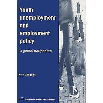 Youth Unemployment and Employment Policy - A Global Perspective by Nia