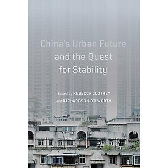 Chinas Urban Future and the Quest for Stability Volume 12 by Edited by Rebecca Clothey & Edited by Richardson Dilworth