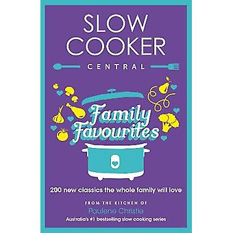 Slow Cooker Central Family Favourites - 200 new classics the whole fam