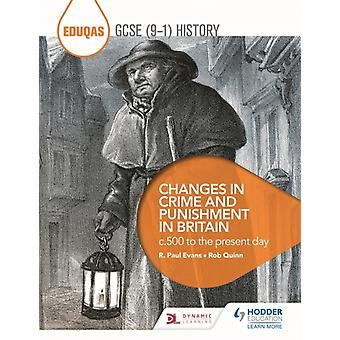 Eduqas GCSE 91 History Changes in Crime and Punishment in Britain c.500 to the present day by Rob Quinn & R Paul Evans