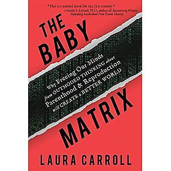 The Baby Matrix: Por qué liberar nuestras mentes del pensamiento anticuado sobre la paternidad y la reproducción creará un mundo mejor