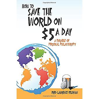 How to Save the World on $5 a Day - A Parable of Personal Philanthropy