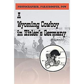 Photographer - Paratrooper - POW - A Wyoming Cowboy in Hitler's German