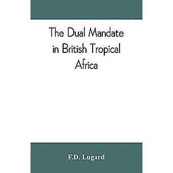 The dual mandate in British tropical Africa by F D Lugard - 978935380