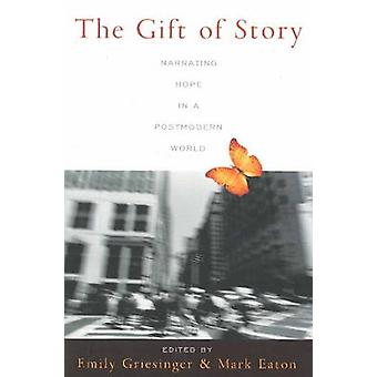 The Gift of Story by Edited by Emily Griesinger & Edited by Mark Eaton