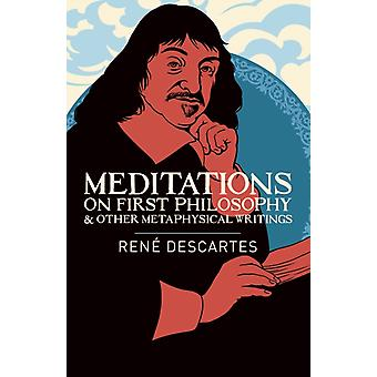 Meditations on First Philosophy  Other Metaphysical Writings by Rene Descartes