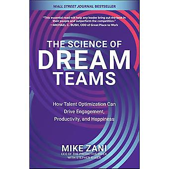 The Science of Dream Teams: How Talent Optimization Can Drive Engagement Productivity and Happiness