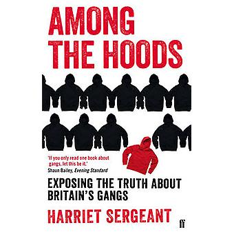 Among the Hoods - Exposing the Truth About Britain's Gangs by Harriet
